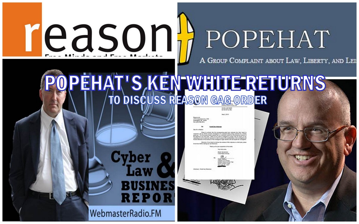 Cyber Bite #189: Popehat's Ken White on the  Reason Subpoena and Gag Order
