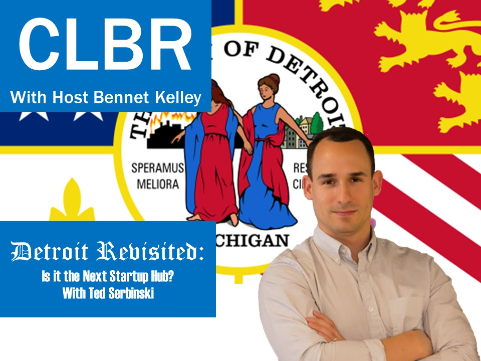 CLBR #272: Detroit Revisited: Is it the Next Startup Hub?
