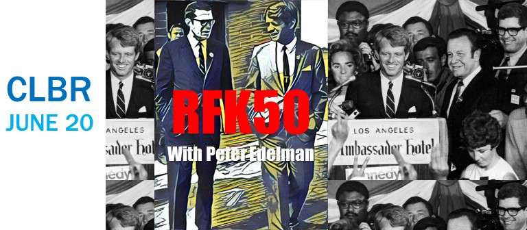 CLBR #304: RFK Remembered With Peter Edelman