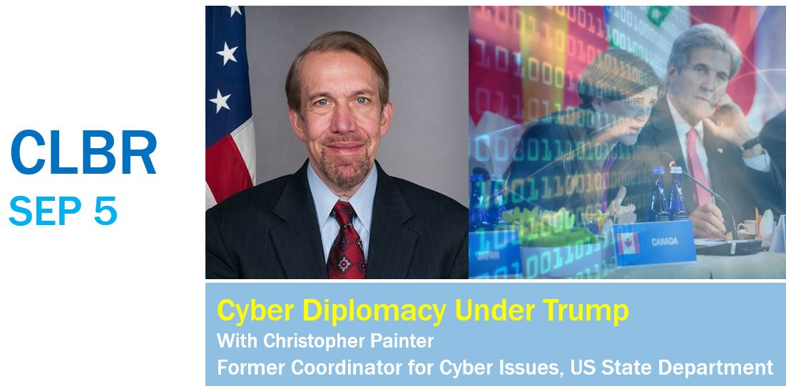 CLBR #310 – Cyber Diplomacy Under Trump with Christopher Painter