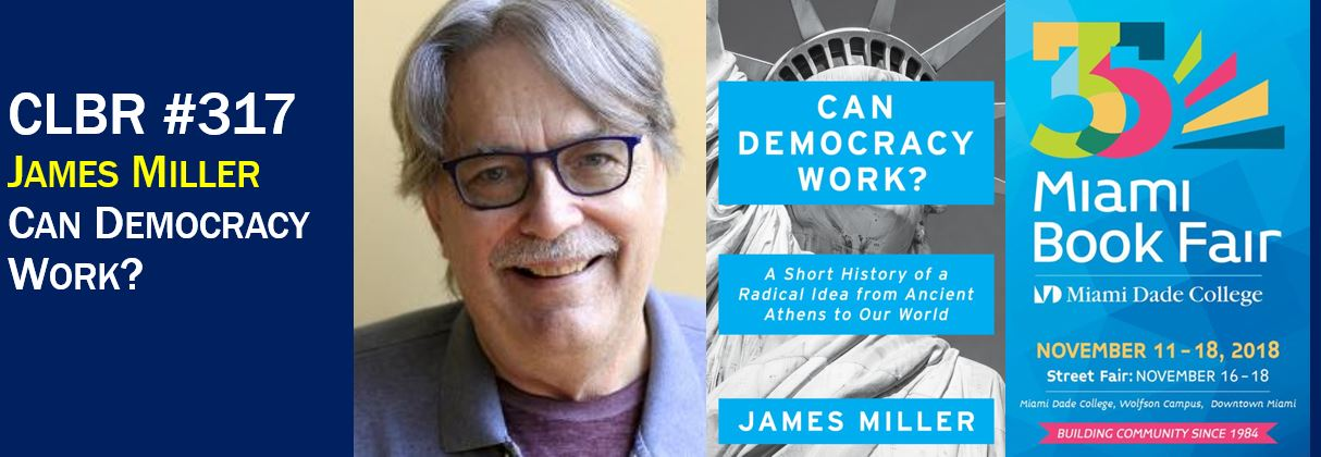 "CLBR #317: James Miller and ""Can Democracy Work?"""